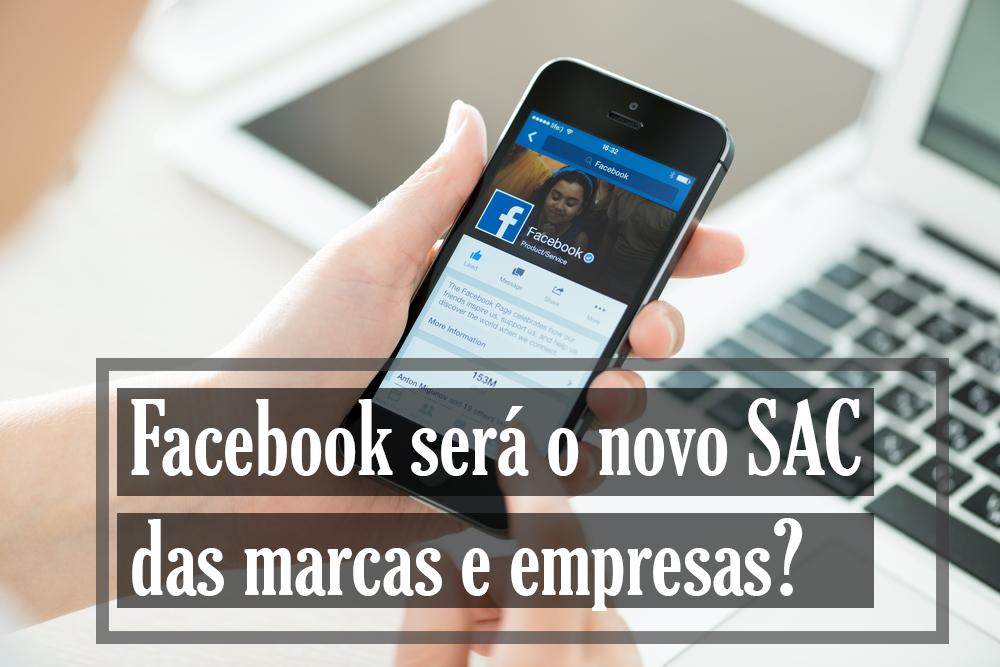 Facebook será o novo SAC das marcas e empresas?