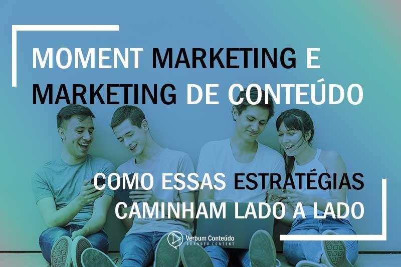 Moment Marketing e Marketing de Conteúdo | Como essas estratégias caminham lado a lado